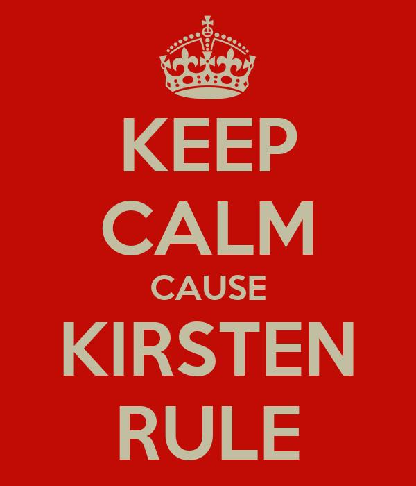 KEEP CALM CAUSE KIRSTEN RULE