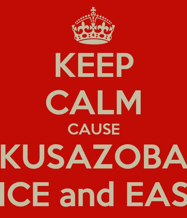 KEEP CALM CAUSE KUSAZOBA NICE and EASY