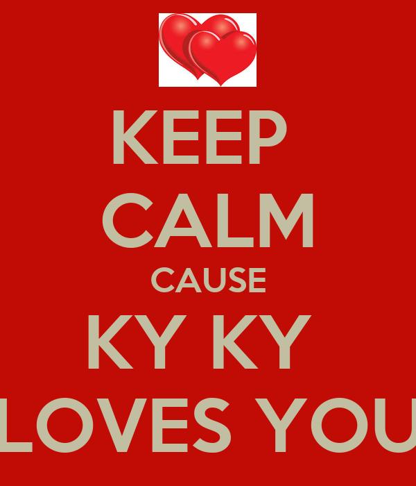 KEEP  CALM CAUSE KY KY  LOVES YOU