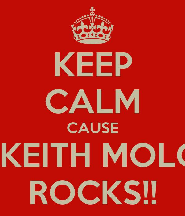 KEEP CALM CAUSE L.KEITH MOLOI ROCKS!!