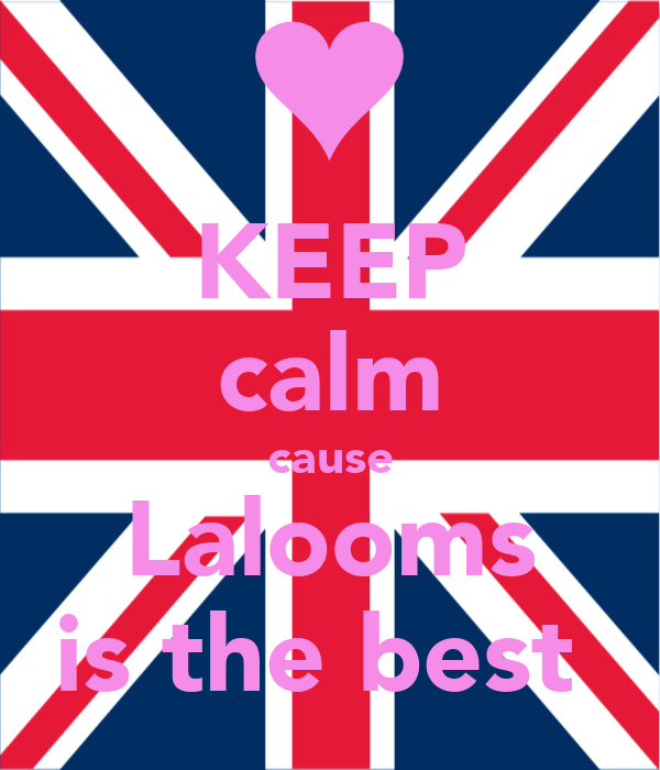 KEEP calm cause Lalooms is the best
