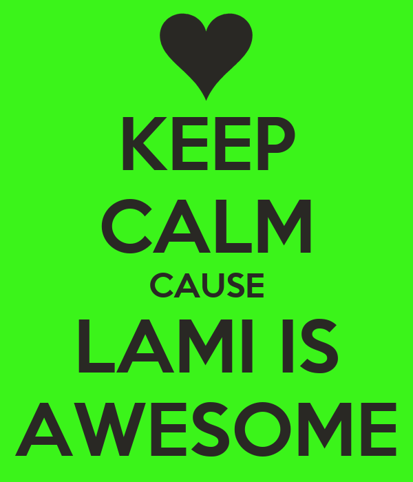 KEEP CALM CAUSE LAMI IS AWESOME