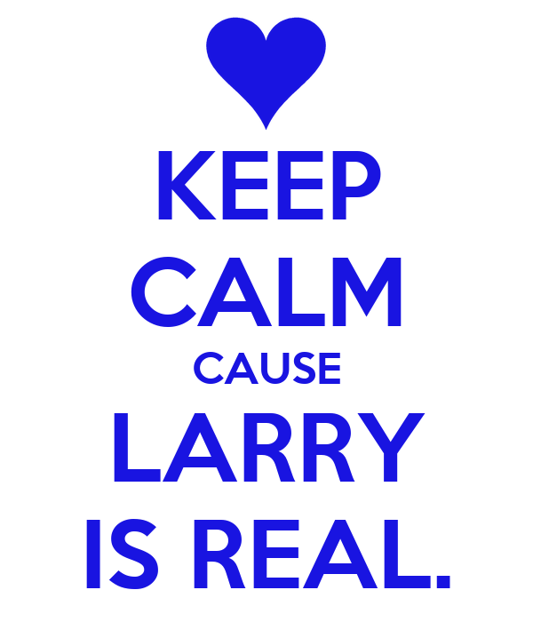 KEEP CALM CAUSE LARRY IS REAL.