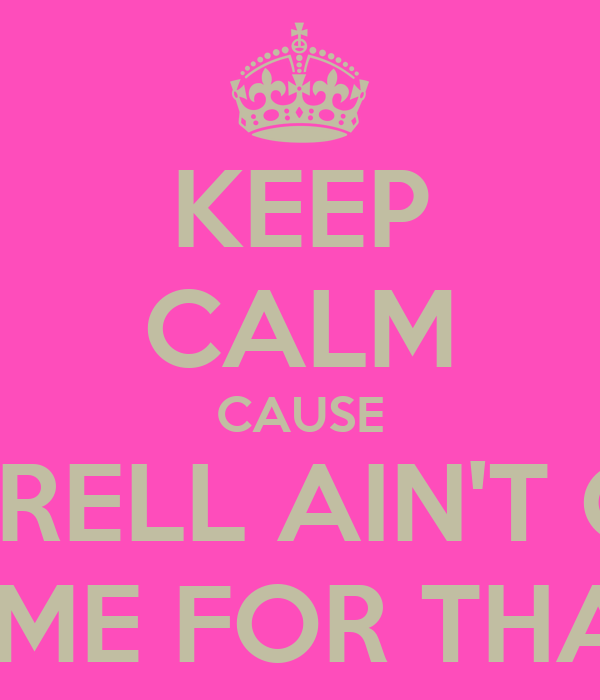 KEEP CALM CAUSE LATRELL AIN'T GOT TIME FOR THAT