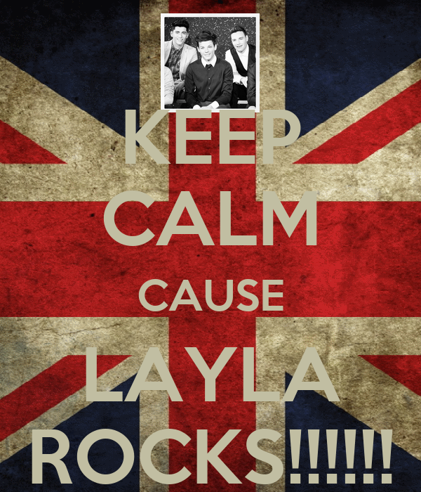 KEEP CALM CAUSE LAYLA ROCKS!!!!!!