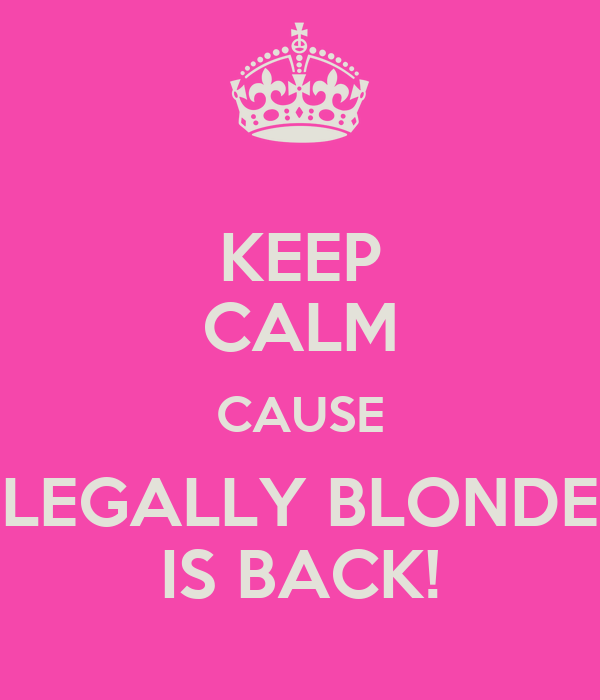 KEEP CALM CAUSE LEGALLY BLONDE IS BACK!