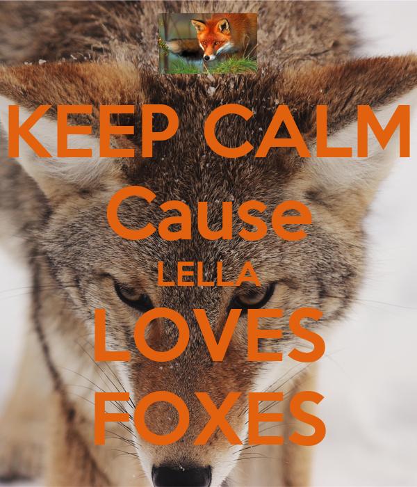 KEEP CALM Cause LELLA LOVES FOXES