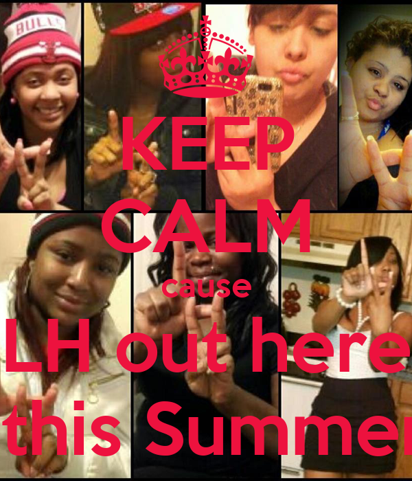 KEEP CALM cause LH out here  this Summer