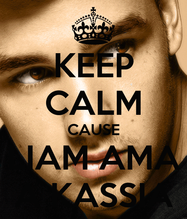 KEEP CALM CAUSE LIAM AMA A KASSIA
