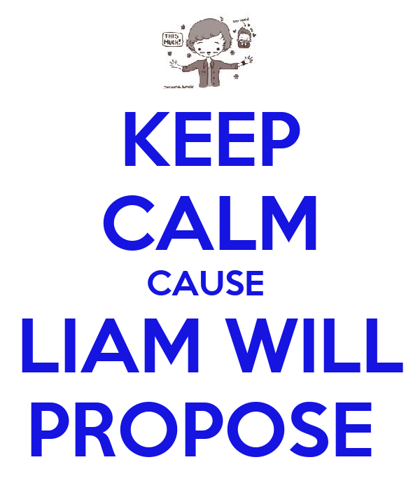KEEP CALM CAUSE  LIAM WILL PROPOSE