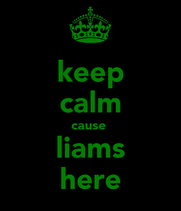 keep calm cause  liams here
