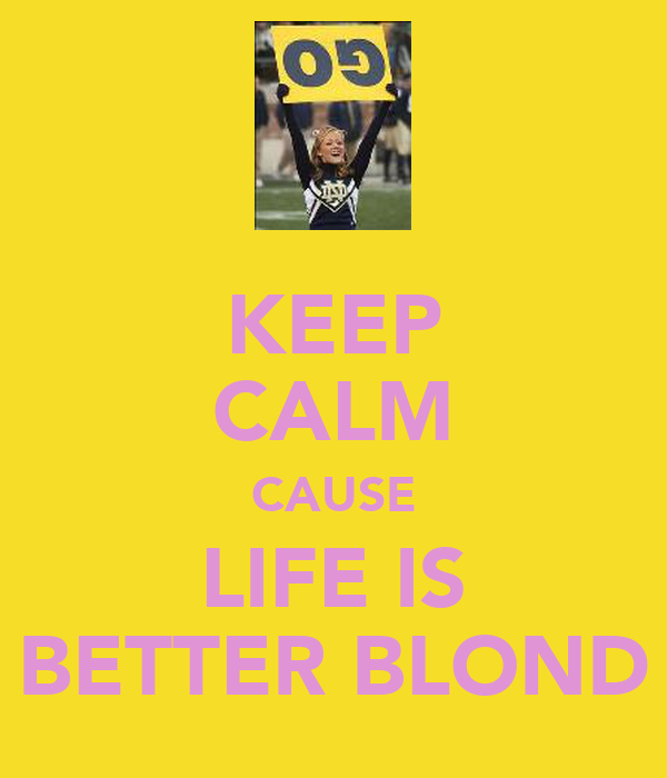 KEEP CALM CAUSE LIFE IS BETTER BLOND
