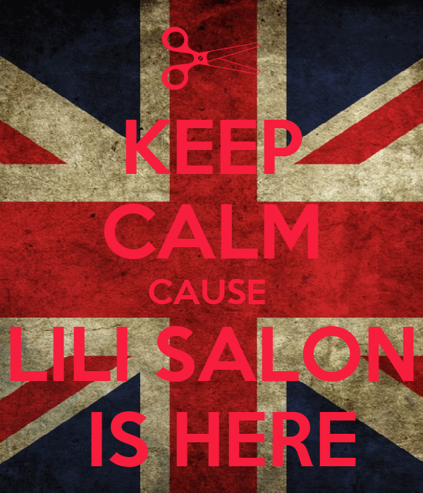 KEEP CALM CAUSE  LILI SALON   IS HERE