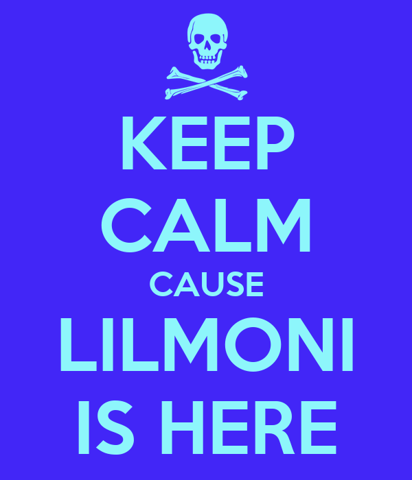 KEEP CALM CAUSE LILMONI IS HERE