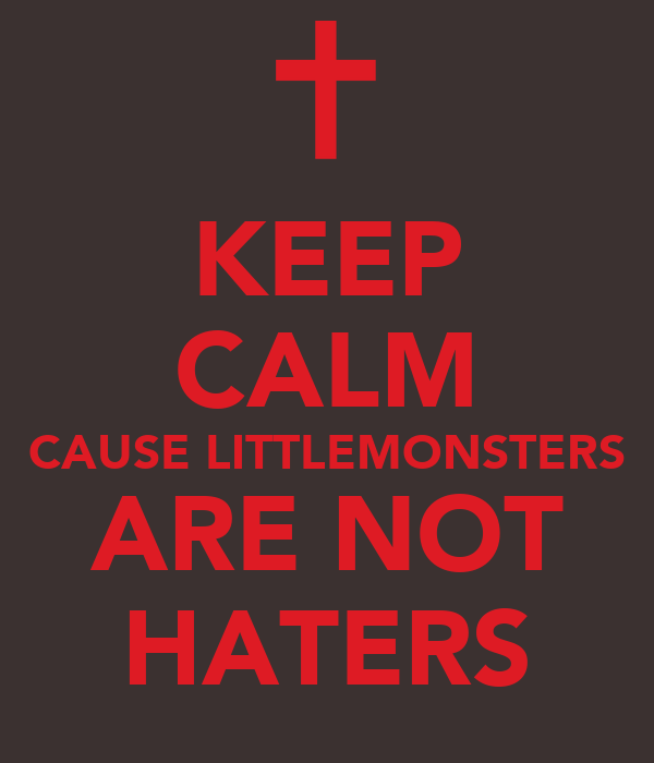 KEEP CALM CAUSE LITTLEMONSTERS ARE NOT HATERS
