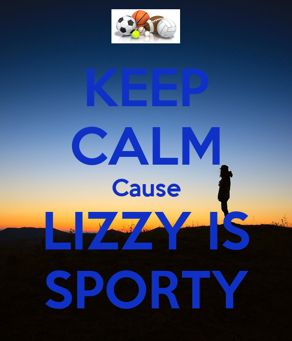 KEEP CALM Cause LIZZY IS SPORTY