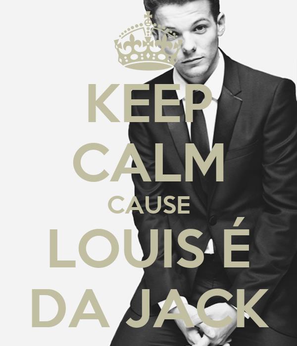 KEEP CALM CAUSE LOUIS É DA JACK