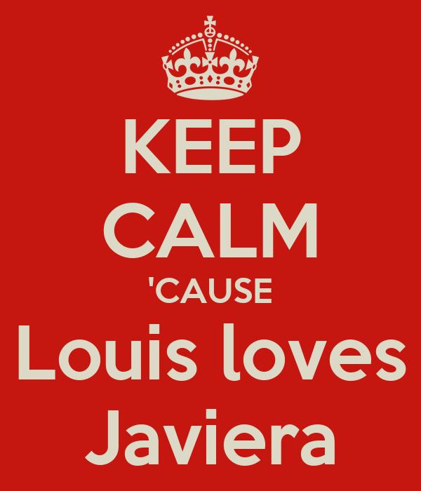 KEEP CALM 'CAUSE Louis loves Javiera