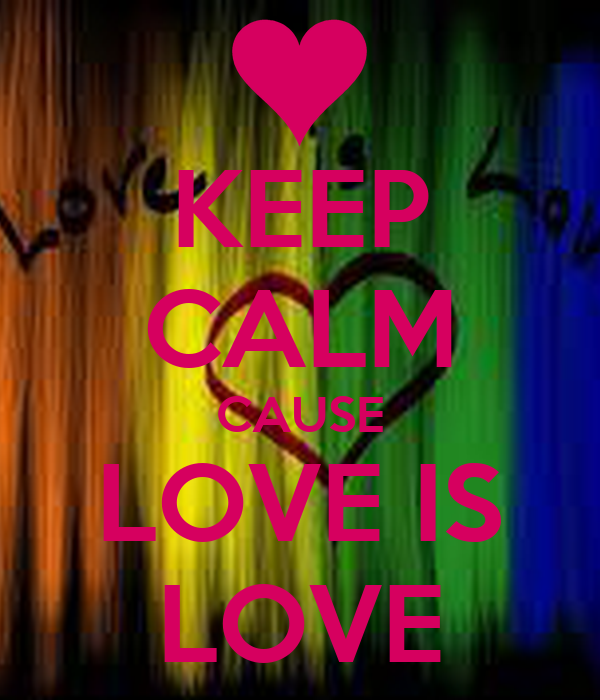 KEEP CALM CAUSE LOVE IS LOVE