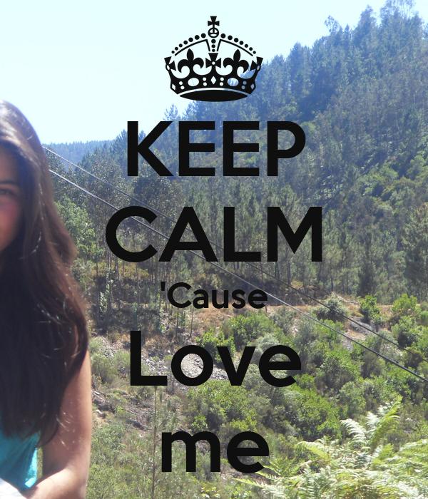 KEEP CALM 'Cause Love me