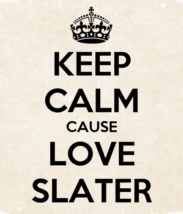 KEEP CALM CAUSE LOVE SLATER