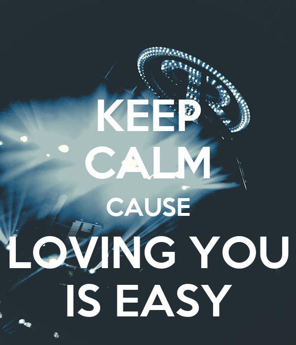 KEEP CALM CAUSE LOVING YOU IS EASY