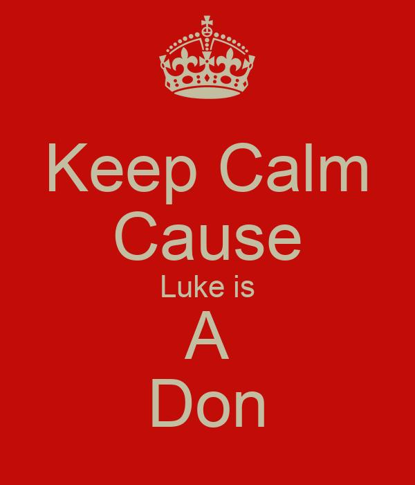 Keep Calm Cause Luke is A Don