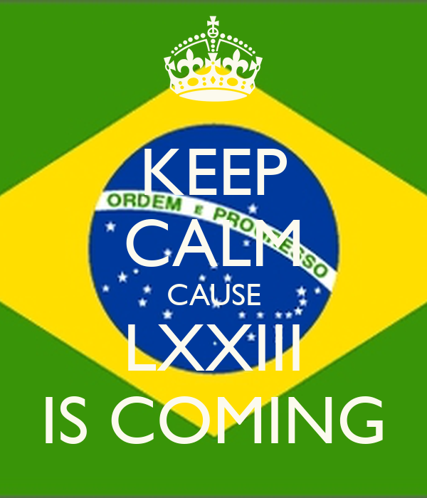 KEEP CALM CAUSE LXXIII IS COMING