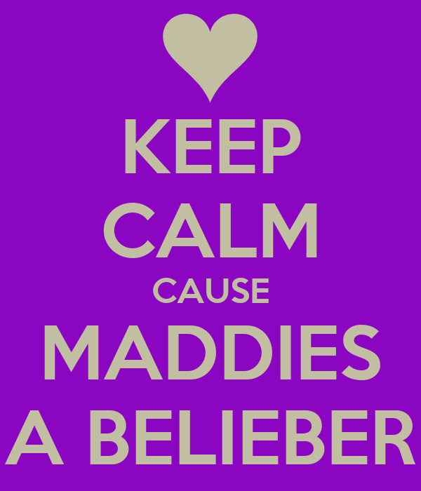 KEEP CALM CAUSE MADDIES A BELIEBER