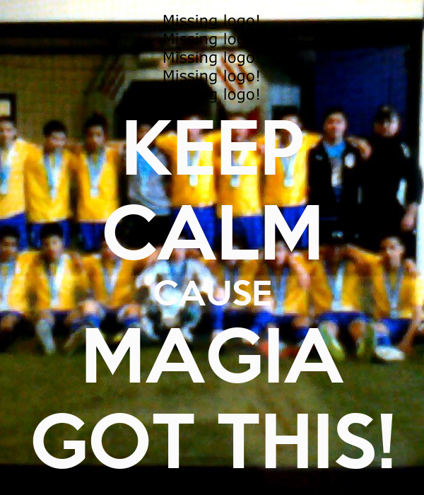 KEEP CALM CAUSE MAGIA GOT THIS!
