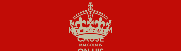 KEEP CALM CAUSE MALCOLM IS ON HIS WAY
