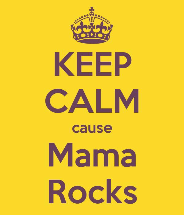 KEEP CALM cause Mama Rocks