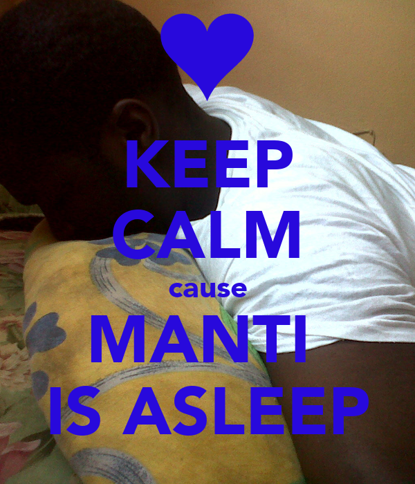 KEEP CALM cause MANTI  IS ASLEEP