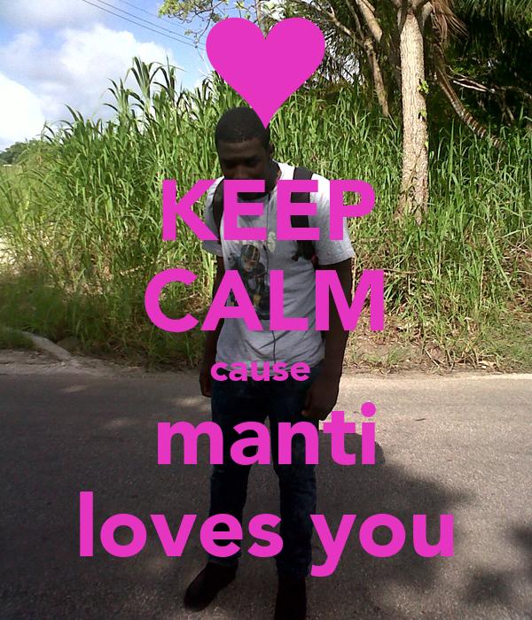 KEEP CALM cause  manti loves you