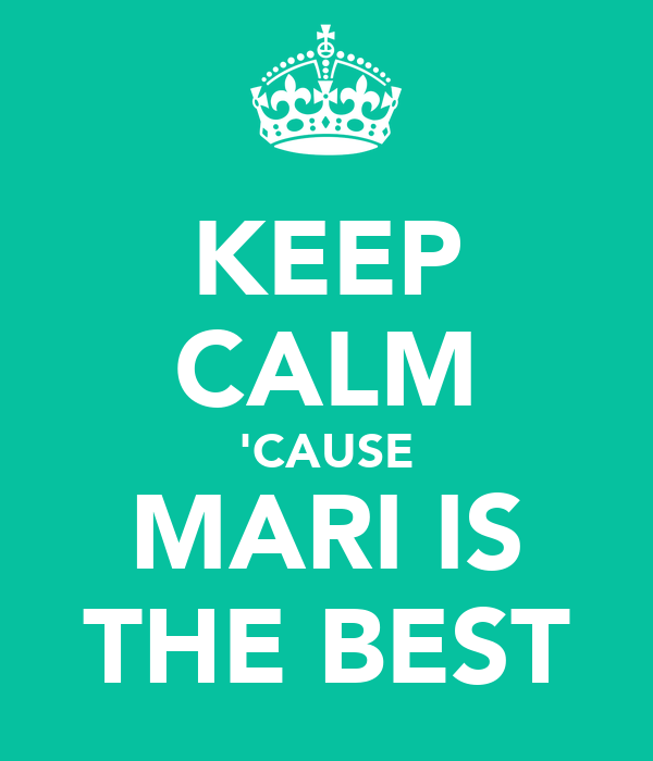 KEEP CALM 'CAUSE MARI IS THE BEST