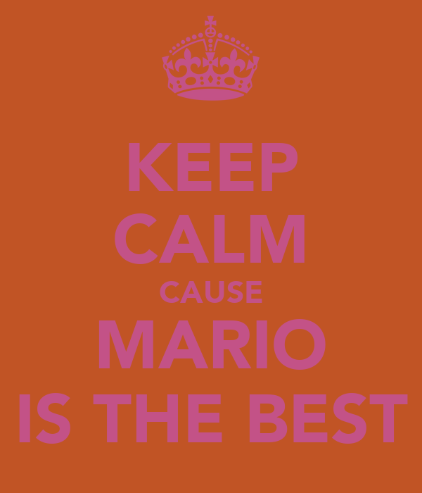 KEEP CALM CAUSE MARIO IS THE BEST
