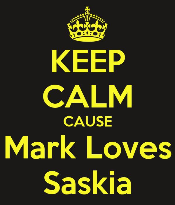 KEEP CALM CAUSE Mark Loves Saskia