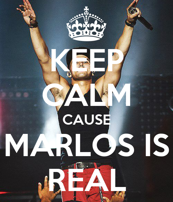 KEEP CALM CAUSE MARLOS IS REAL