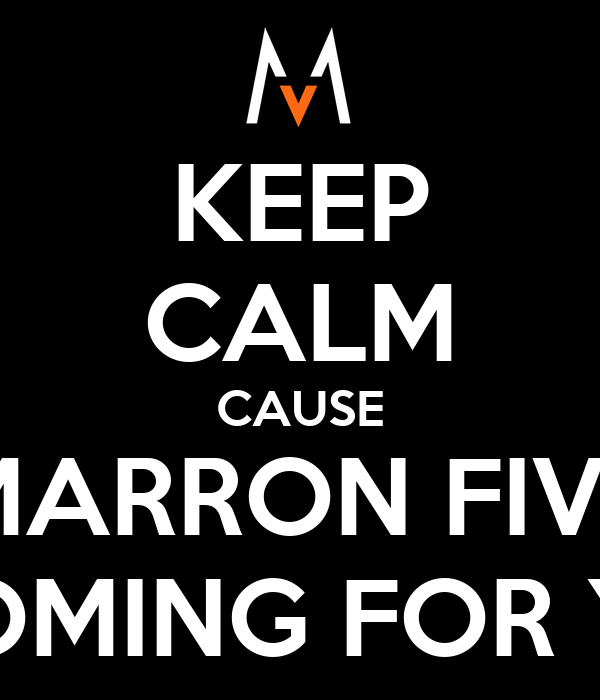 KEEP CALM CAUSE MARRON FIVE IS COMING FOR YOU!