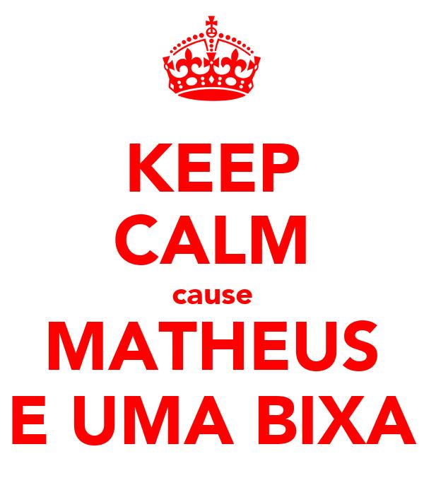 KEEP CALM cause MATHEUS E UMA BIXA