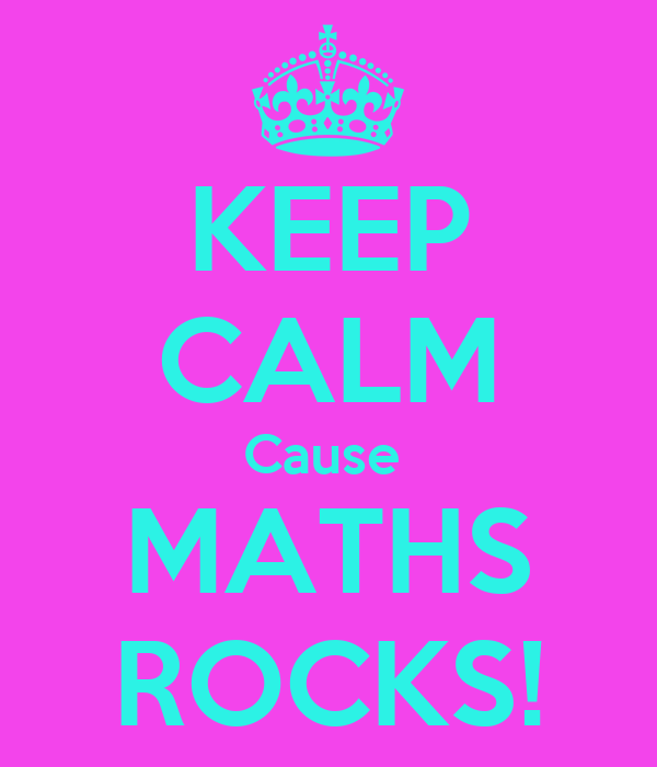 KEEP CALM Cause  MATHS ROCKS!