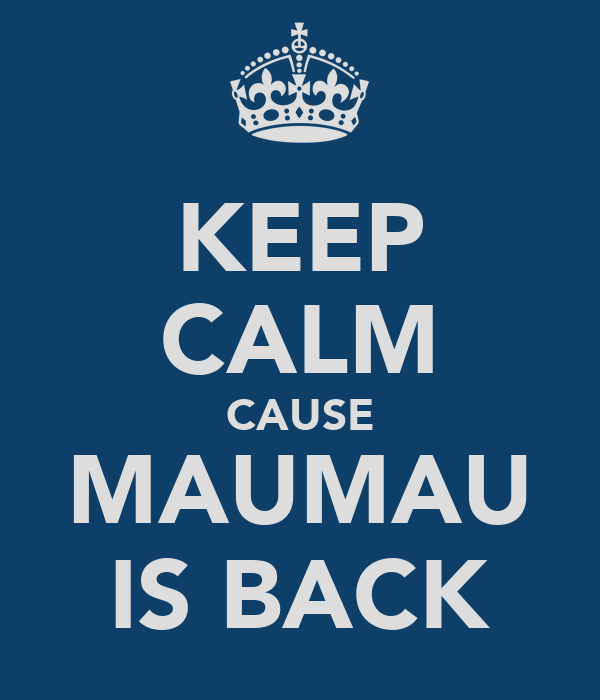KEEP CALM CAUSE MAUMAU IS BACK
