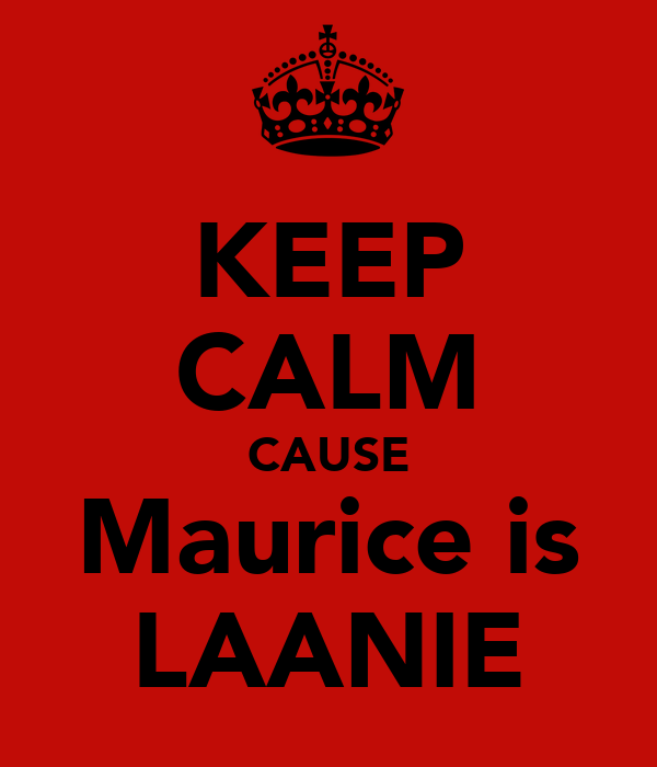 KEEP CALM CAUSE Maurice is LAANIE