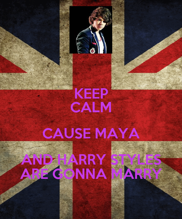 KEEP CALM CAUSE MAYA AND HARRY STYLES ARE GONNA MARRY