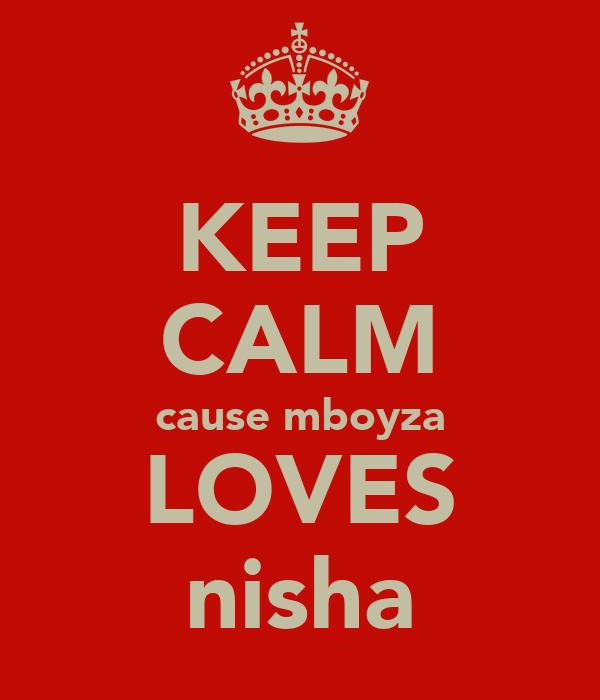 KEEP CALM cause mboyza LOVES nisha