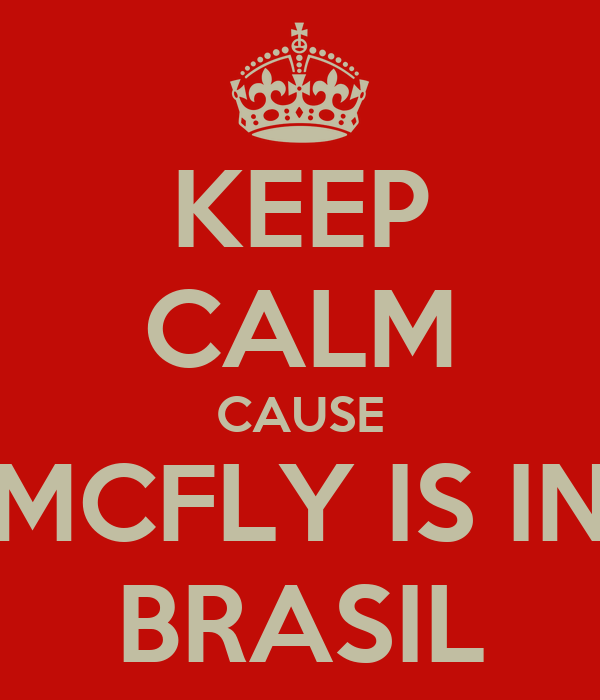 KEEP CALM CAUSE MCFLY IS IN BRASIL