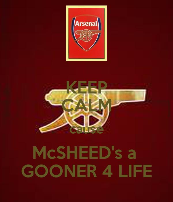 KEEP CALM cause McSHEED's a  GOONER 4 LIFE