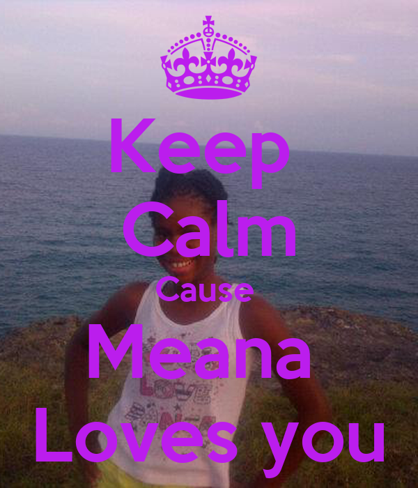 Keep  Calm Cause  Meana  Loves you