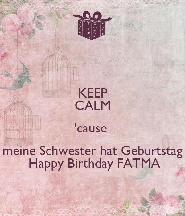 KEEP CALM 'cause  meine Schwester hat Geburtstag  Happy Birthday FATMA