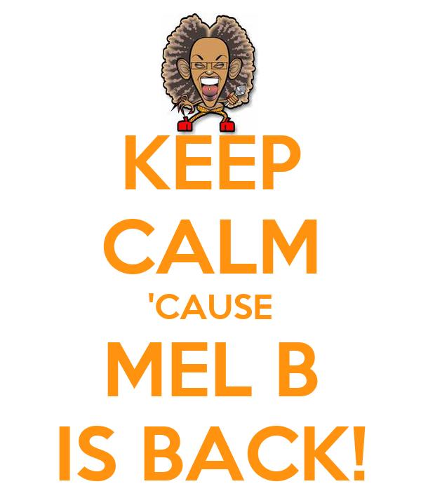 KEEP CALM 'CAUSE MEL B IS BACK!